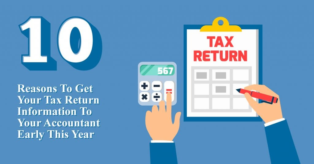 10 Reasons to Get Your Tax Return Information to Your Accountant Early This Year